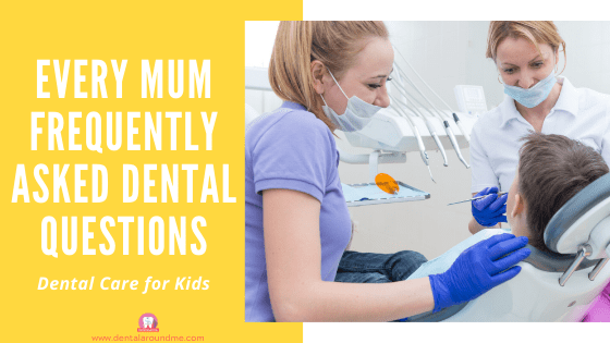 Every Mum Frequently Asked Dental Questions-min