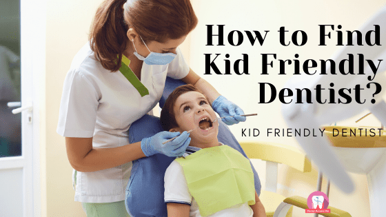 How to Find Kid Friendly Dentist?