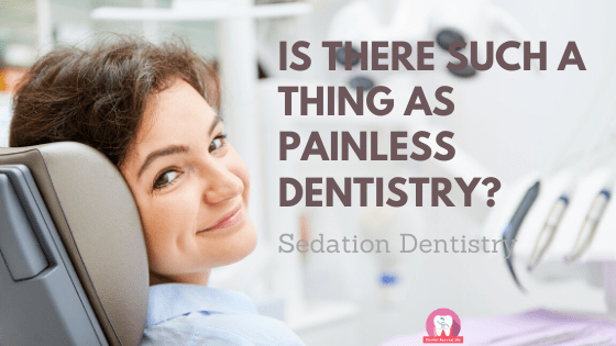 Is there such a thing as painless dentistry?