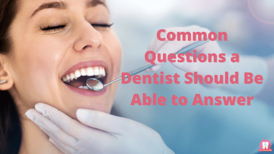 Common Questions a Dentist Should Be Able to Answer